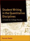 Student Writing in the Quantitative Disciplines : A Guide for College Faculty, Bahls, Patrick, 0470952121