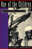 One of the Children : Gay Black Men in Harlem, Hawkeswood, William G., 0520202120