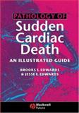 Pathology of Sudden Cardiac Death : An Illustrated Guide, Edwards, Jesse E. and Edwards, Brooks S., 1405122129