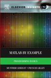 MATLAB® by Example : Programming Basics, Gdeisat, Munther and Lilley, Francis, 0124052126