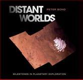 Distant Worlds : Milestones in Planetary Exploration, Bond, Peter, 0387402128