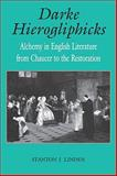 Darke Hierogliphicks : Alchemy in English Literature from Chaucer to the Restoration, Linden, Stanton J., 0813192129