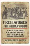 Freedwomen and the Freedmen's Bureau : Race, Gender, and Public Policy in the Age of Emancipation, Farmer-Kaiser, Mary, 0823232123