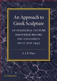 An Approach to Greek Sculpture : An Inaugural Lecture, Wace, Alan, 1107672120