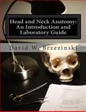 Head and Neck Anatomy: an Introduction and Laboratory Guide, David Brzezinski, 1499652127