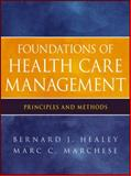 Foundations of Health Care Management : Principles and Methods, Healey, Bernard J. and Marchese, Marc C., 0470932120