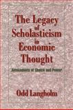 The Legacy of Scholasticism in Economic Thought : Antecedents of Choice and Power, Langholm, Odd, 0521032121