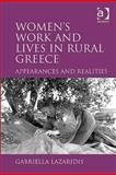 Women's Work and Lives in Rural Greece: Appearance and Reality, Lazaridis, Gabriella, 0754612120
