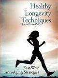 Healthy Longevity Techniques, Joseph P. Hou, 1434362124