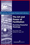 The Art and Power of Facilitation : Running Powerful Meetings, Zavala, Alice and Hass, Kathleen B., 1567262120