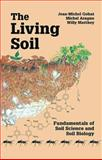 The Living Soil : Fundamentals of Soil Science and Soil Biology, Jean-Michel Gobat, Michel Aragno, Willy Matthey, 1578082129