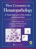 Flow Cytometry in Hematopathology : A Visual Approach to Data Analysis and Interpretation, , 1588292126