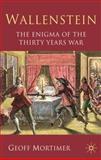 Wallenstein : The Enigma of the Thirty Years War, Mortimer, Geoff, 0230272126