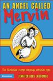 Angel Called Mervin : The Christian Story Through Clelestial Eyes, Larcombe, Jennifer Rees, 055103212X