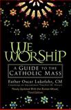 We Worship : A Guide to the Catholic Mass, Lukefahr, Oscar, 0764812122