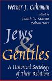 Jews and Gentiles : A Historical Sociology of Their Relations, Cahnman, Werner J., 0765802120
