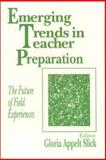 Emerging Trends in Teacher Preparation : The Future of Field Experiences, , 0803962126