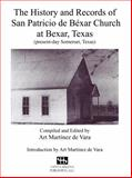 The History and Records of San Patricio de Bexar Church at Bexar, Texas, Art Martinez de Vara, 0984212124