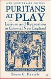 Puritans at Play : Leisure and Recreation in Colonial New England, Daniels, Bruce C., 1403972125