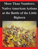 More Than Numbers: Native American Actions at the Battle of the Little Bighorn, United States United States Marine Corps Command and Staff College, 1497582121