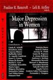 Major Depression in Women, Pauline R. Bancroft, Leli B. Ardley, 1604562129
