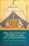 A Metahistory of the Clash of Civilisations : Us and Them Beyond Orientalism, Adib-Moghaddam, Arshin, 0231702124