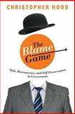 The Blame Game : Spin, Bureaucracy, and Self-Preservation in Government, Hood, Christopher, 0691162123