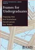 Frames for Undergraduates, Han, Deguang and Kornelson, Keri, 0821842129
