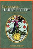 Unlocking Harry Potter : Five Keys for the Serious Reader, Granger, John, 0972322124