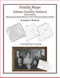 Family Maps of Adams County, Indiana, Deluxe Edition : With Homesteads, Roads, Waterways, Towns, Cemeteries, Railroads, and More, Boyd, Gregory A., 142031212X