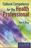 Cultural Competency for the Health Professional, Patti R. Rose, 1449672124
