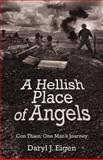 A Hellish Place of Angels, Daryl J. Eigen, 147593212X
