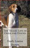 The Tragic Life of Ozzie the Hound, Emily Brown, 1495282120