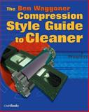 The Ben Waggoner Compression Style Guide to Cleaner : Downloadable E-Book, Waggoner, Ben, 1578202124