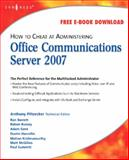How to Cheat at Administering Office Communications Server 2007, Piltzecker, Anthony, 1597492124