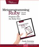 Metaprogramming Ruby : Program Like the Ruby Pros, Perrotta, Paolo, 1941222129