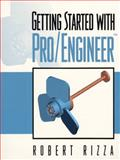 Getting Started with Pro/Engineer, Rizza, Robert, 0130402125