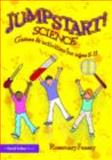 Jumpstart! Science : Games and activities for Ages 5-11, Feasey, Rosemary, 0415482127
