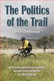 The Politics of the Trail : Reflexive Mountain Biking along the Frontier of Jerusalem, Lowenheim, Oded, 0472052128