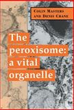 The Peroxisome : A Vital Organelle, Masters, Colin and Crane, Denis, 0521482127