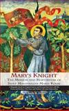 Mary's Knight : The Mission and Martyrdom of Saint Maksymilian Maria Kolbe, Foster, Claude R., 0913382124