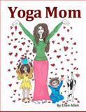 Yoga Mom, Ellen Allen, 1484142128