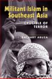 Militant Islam in Southeast Asia : Crucible of Terror, Abuza, Zachary, 158826212X