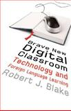 Brave New Digital Classroom : Technology and Foreign Language Learning, Blake, Robert J., 1589012127