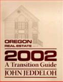 Oregon Real Estate 2002 A Transition Guide, Jeddeloh, John, 1878572121