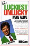 The Luckiest Unlucky Man Alive, Bill Goss, 1884962122