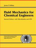 Fluid Mechanics for Chemical Engineers : With Microfluidics and CFD, Wilkes, James O., 0131482122