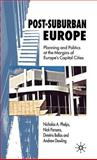 Post-Suburban Europe : Planning and Politics at the Margins of Europe's Capital Cities, Phelps, Nicholas A. and Parsons, Nick, 0230002129