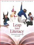 Leap into Literacy : Teaching the Tough Stuff So It Sticks!, Lundy, Kathleen Gould, 1551382121