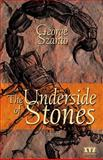 The Underside of Stones, George Szanto, 1894852125